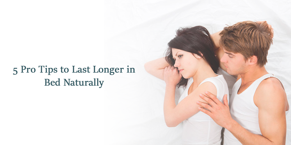 5 Pro Tips to Last Longer in Bed Naturally