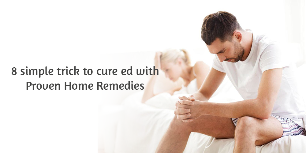 8 simple trick to cure ed with proven home remedies