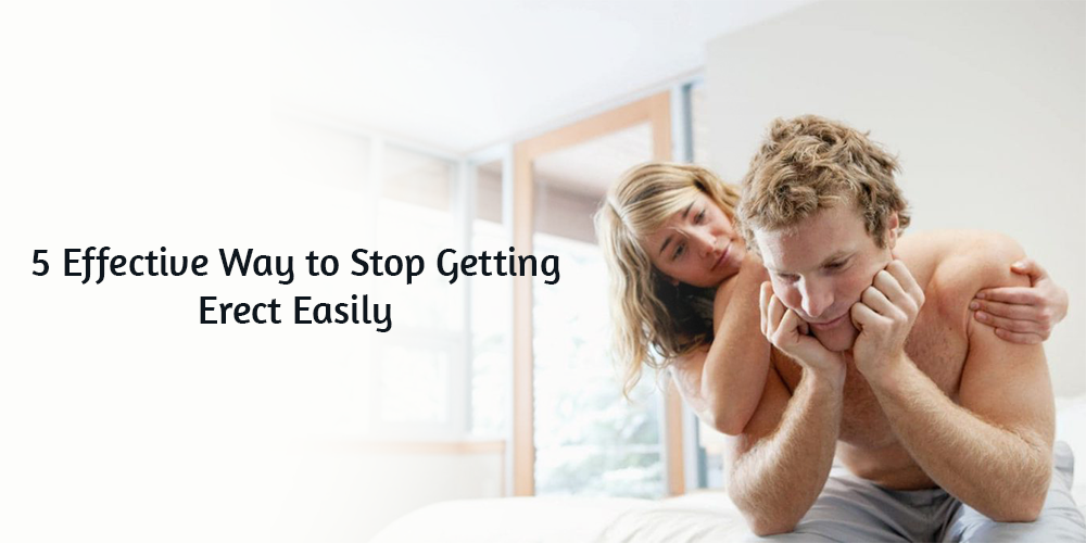 5 Effective Way to Stop Getting Erect Easily