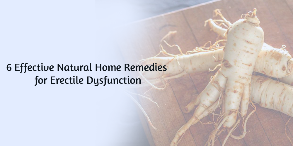 6 Effective Natural Home Remedies for Erectile Dysfunction