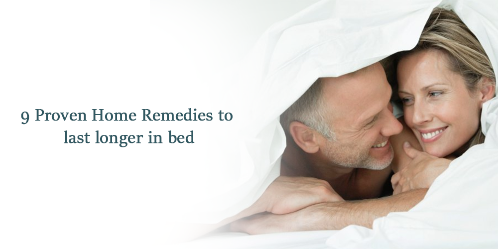 9 proven home remedies to last longer in bed