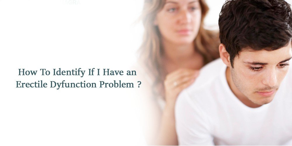 How To Identify If I Have an Erectile Dyfunction Problem