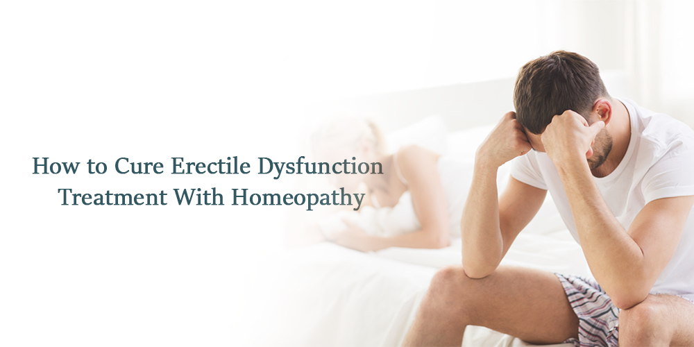 How to Cure Erectile Dysfunction Treatment With Homeopathy