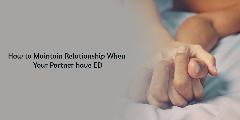 How to Maintain Relationship When Your Partner have ED