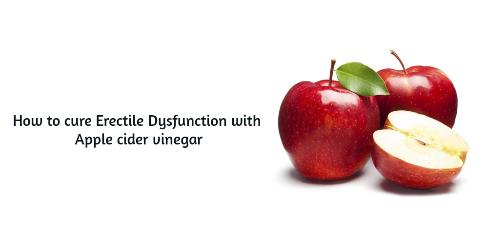 How to cure erectile dysfunction with Apple cider vinegar