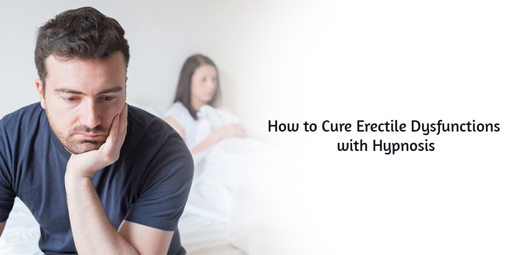 How to cure erectile dysfunctions with hypnosis