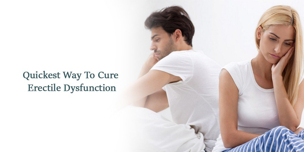 Quickest Way To Cure Erectile Dysfunction