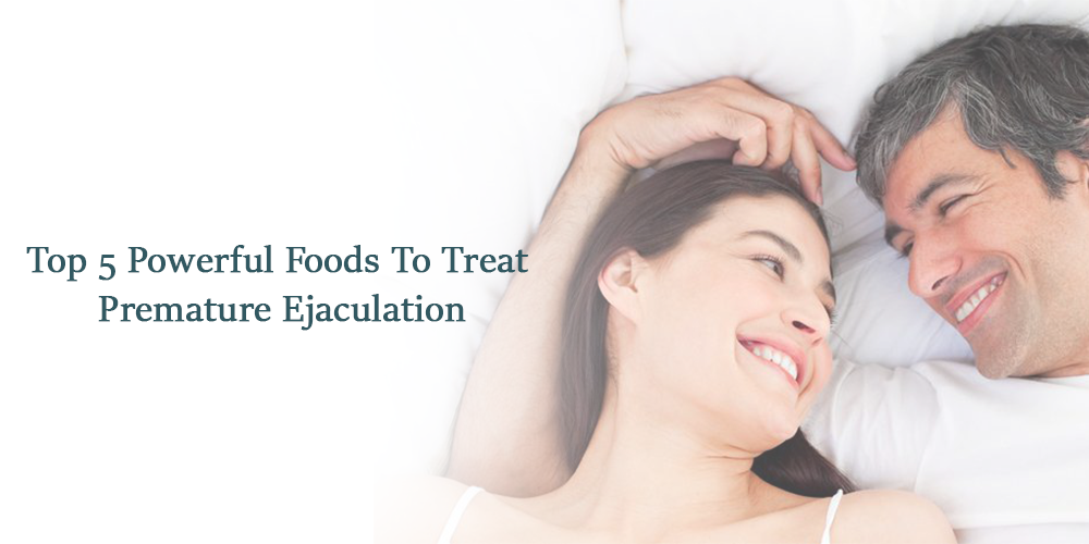 Top 5 Powerful Foods To treat Premature Ejaculation